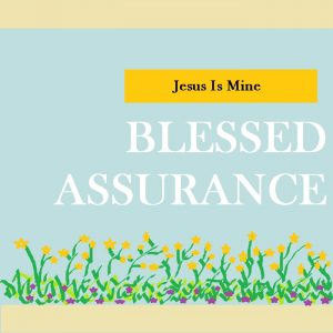 drawn flower at the bottom with a blue background and the words Jesus is mine blessed assurance