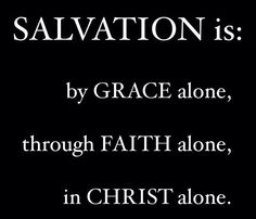 Black background with white words Salvation is by grace alone through faith alone in Christ alone.